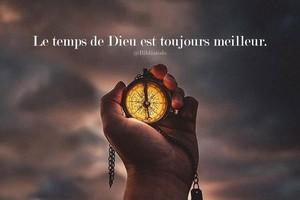 Le temps de Dieu est toujours le meilleur